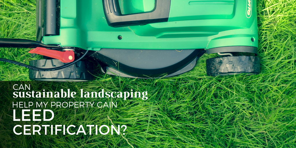 can sustainable landscaping help my property gain leed certification